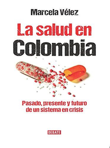 La salud en Colombia: Pasado, presente y futuro de un sistema en crisis por Claudia Marcela Velez