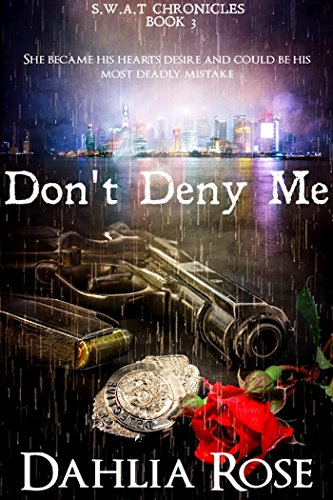 Don't Deny Me (Swat Chronicles Book 3)