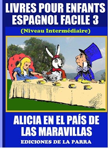 Livres Pour Enfants En Espagnol Facile 3: Alicia en el País de las Maravillas (Serie Espagnol Facile) por Alejandro Parra Pinto