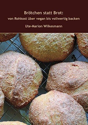 Brötchen statt Brot: von Rohkost über vegan bis vollwertig backen - Backen Brot Vegan