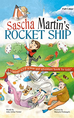 Sascha Martin's Rocket-Ship: A hilarious sci fi action and adventure book for kids (Catastrophes drawn from the diary of Sascha Martin: inventor, genius. 2 science monitor. 1) (English Edition)