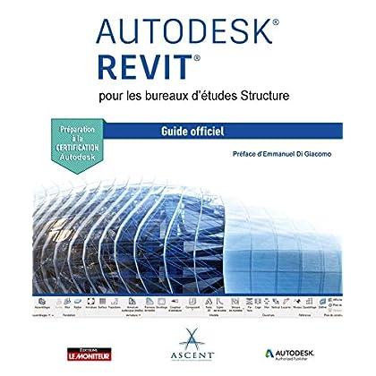 AUTODESK REVIT pour les bureaux d'études Structure: Le guide officiel - Certification Autodesk