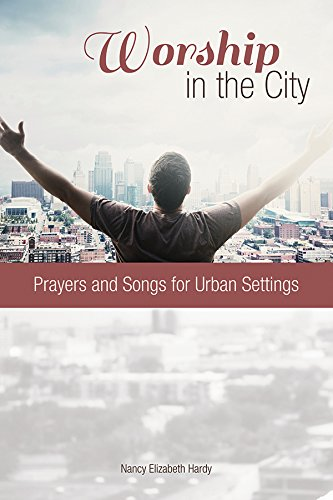 Worship in the City: Prayers and Songs for Urban Settings (English Edition)