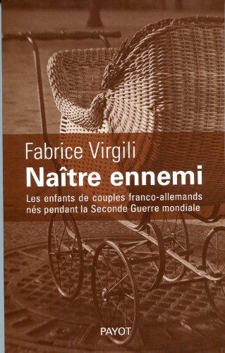 Naître ennemi : Les enfants de couples franco-allemands nés pendant la Seconde Guerre mondiale par Fabrice Virgili