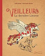 Veilleurs La dernière licorne par Gilles Baum