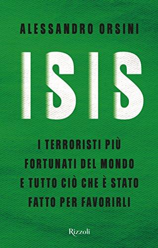 Isis. I terroristi più fortunati del mondo e tutto ciò che è stato fatto per favorirli