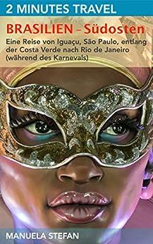 2 Minutes Travel - Brasilien - Südosten: Eine Reise von Iguaçu, São Paulo, entlang der Costa Verde nach Rio de Janeiro (während des Karnevals) von [Stefan, Manuela]
