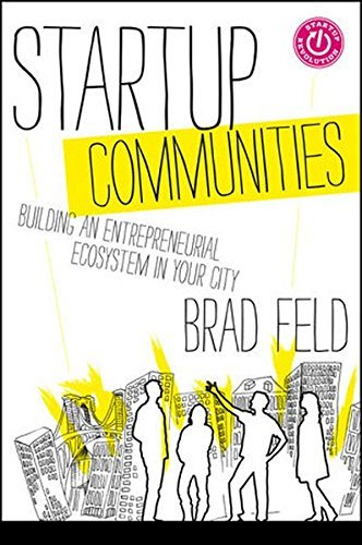 [ [ Startup Communities: Building an Entrepreneurial Ecosystem in Your City ] ] By Feld, Brad ( Author ) Oct - 2012 [ Hardcover ]