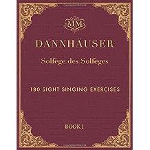 Solfège des Solfèges, Book 1: 180 Sight Singing Exercises (Dannhäuser Solfège des Solfèges, Band 1)