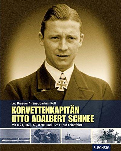ZEITGESCHICHTE - Korvettenkapitän Otto Adalbert Schnee - Mit U 23, U 6, U 60, U 201 und U 2511 auf Feindfahrt (Flechsig - Geschichte/Zeitgeschichte)