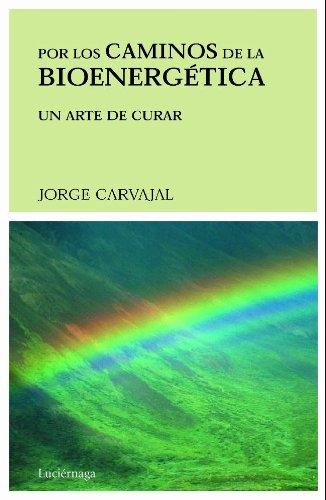 Por Los Caminos de La Bioenergetica por Jorge Carvajal
