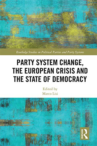 Party System Change, the European Crisis and the State of Democracy (Routledge Studies on Political Parties and Party Systems) (English Edition)