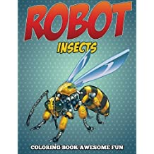 Robot Insects Coloring Book: Awesome Fun by Speedy Publishing LLC (2015-06-16)