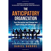 The Anticipatory Organization: Turn Disruption and Change Into Opportunity and Advantage (Modern Plays)