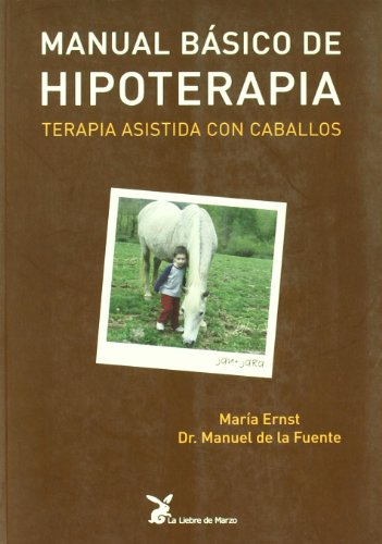 Manual basico de hipoterapia - terapia asistida para caballos por Maria Ernst