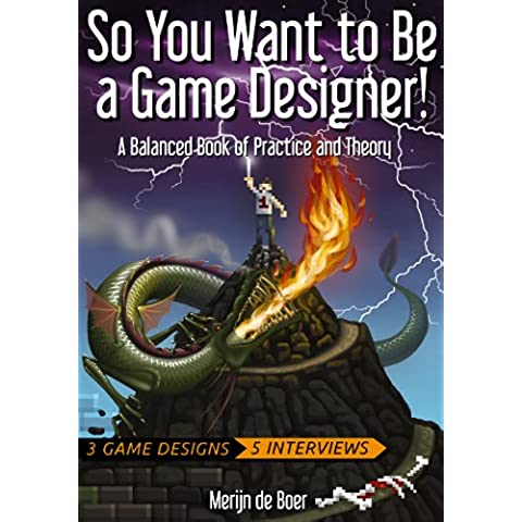 So You Want to Be a Game Designer!: A Balanced Book of Practice and Theory (English Edition) - Video Balanced
