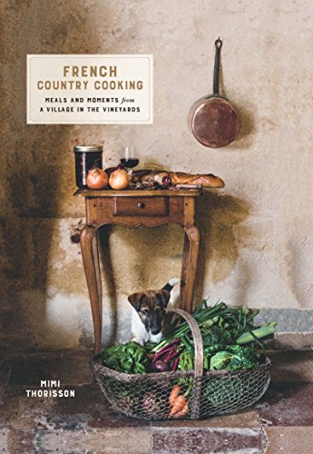 French Country Cooking: Meals and moments from a village in the vineyards por Mimi Thorisson