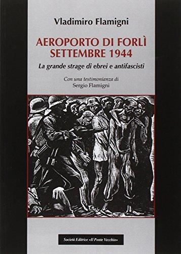 Areoporto di forlì settembre 1944. la grande strage di ebrei e antifascisti