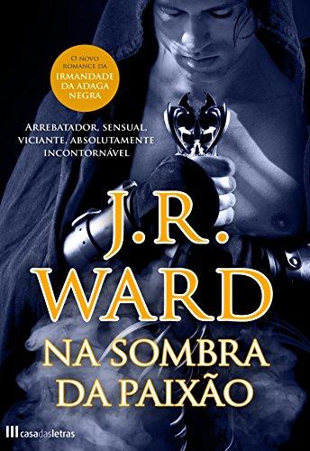 Na Sombra da Paixão (Portuguese Edition) por J.r.ward
