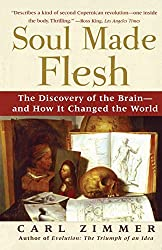 Soul Made Flesh: The Discovery of the Brain-and How it Changed the World