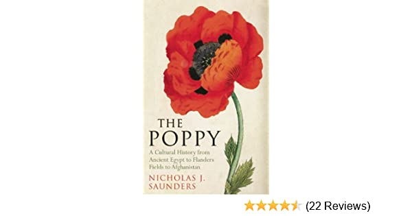 The poppy a cultural history from ancient egypt to flanders fields the poppy a cultural history from ancient egypt to flanders fields to afghanistan amazon nicholas j saunders 9781851687053 books mightylinksfo
