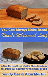 Nana's Wholemeal Loaf (You Can Always Make Bread Book 2) (English Edition)
