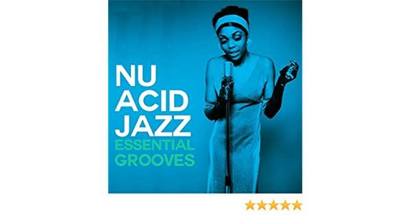 Nu Acid Jazz Essential Grooves