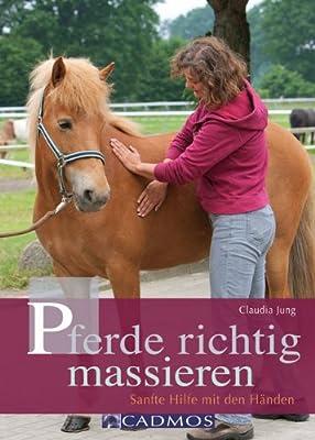 Pferde richtig massieren: Sanfte Hilfe mit den Händen (Cadmos Pferdebuch)