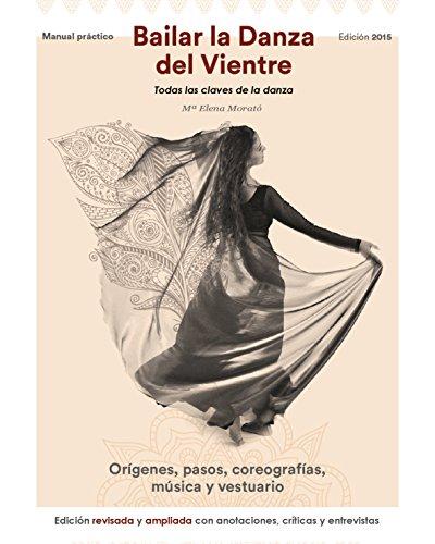 BAILAR LA DANZA DEL VIENTRE (EDICIÓN 2015): Todas las claves de la danza por Maria Elena Morató