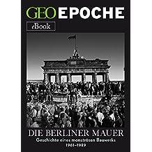 Die Berliner Mauer: Geschichte eines monströsen Bauwerks (German Edition)