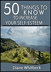 50 Things to Know to Increase Your Self-Esteem: How to Value and Respect Yourself (English Edition)