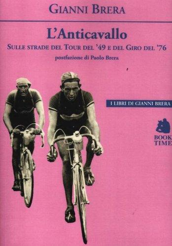 L'anticavallo. Sulle strade del Tour del '49 e del Giro del '76 (I libri di Gianni Brera) por Gianni Brera