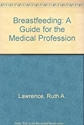 Breastfeeding: A Guide for the Medical Profession by Ruth A. Lawrence (1980-01-02)