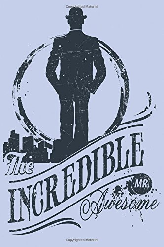 The Incredible Mr. Awesome Journal (Blank Lined Journal for Men, Medium 6 x 9)