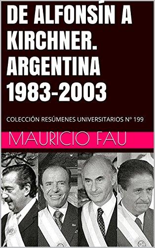 DE ALFONSÍN A KIRCHNER. ARGENTINA 1983-2003: COLECCIÓN RESÚMENES UNIVERSITARIOS Nº 199