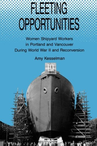Fleeting Opportunities: Women Shipyard Workers in Portland and Vancouver During World War II and Reconversion (S U N Y Series in American Labor History) by Amy Vita Kesselman (1990-04-12)