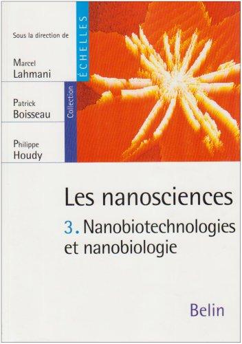 Les nanosciences : Tome 3, Nanobiotechnologies et nanobiologie