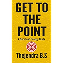 Get to the Point! (A Short and Snappy Guide Book 5) (English Edition)
