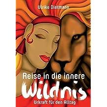 Reise in die innere Wildnis: Urkraft f??r den Alltag by Ulrike Dietmann (2015-04-07)