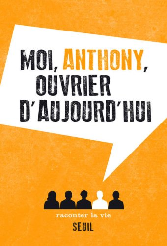 Moi, Anthony, ouvrier d'aujourd'hui