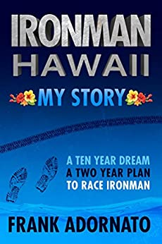 Descargar Epub Ironman Hawaii, My Story.: A Yen Year Dream. A Two Year Plan