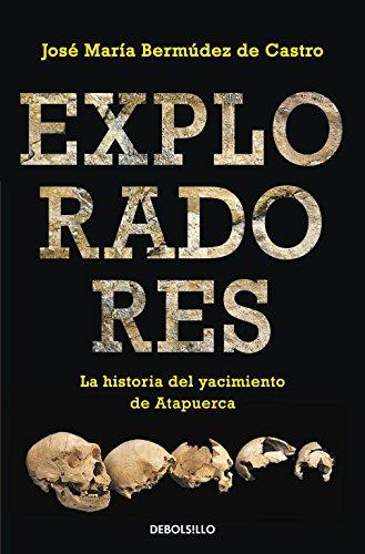 Exploradores: La historia del yacimiento de Atapuerca (ENSAYO-CIENCIA) por José María Bermúdez de Castro