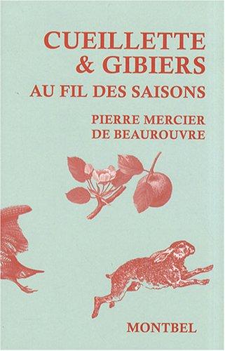 Cueillette & gibiers au fil des saisons par Pierre Mercier de Beaurouvre