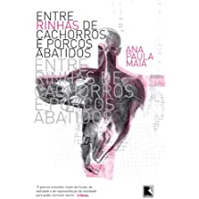 Entre rinhas de cachorros e porcos abatidos (Portuguese Edition)
