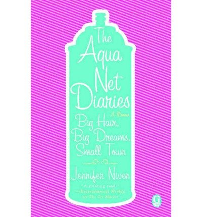 [(The Aqua Net Diaries: Big Hair, Big Dreams, Small Town )] [Author: Jennifer Niven] [Feb-2010]