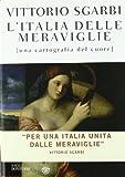 L'Italia delle meraviglie. Una cartografia del cuore