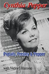 Pigtails, Presley & Pepper: A Hollywood Memoir by Cynthia Pepper (2014-06-23)