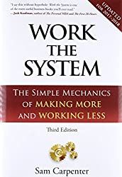 Work the System: The Simple Mechanics of Making More & Working Less -- 3rd Edition
