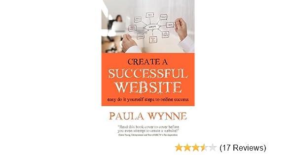 Create a successful website amazon paula wynne create a successful website amazon paula wynne 9781907498350 books solutioingenieria Gallery