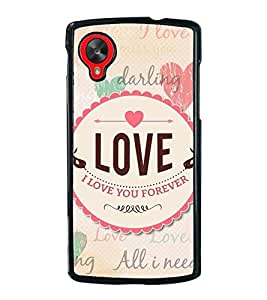 Fuson Premium 2D Back Case Cover I love you Forever With Brown Background Degined For LG Google Nexus 5::LG Google Nexus 5 (2014 1st Gen)